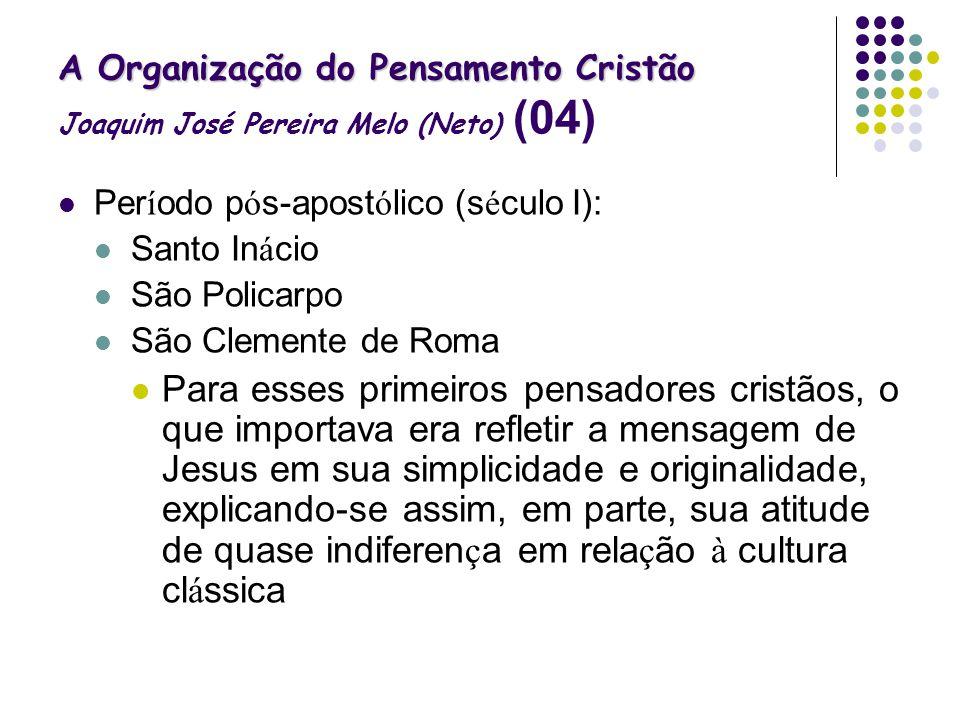 A Organização do Pensamento Cristão A Organização do Pensamento Cristão Joaquim José Pereira Melo (Neto) (04) Per í odo p ó s-apost ó lico (s é culo I