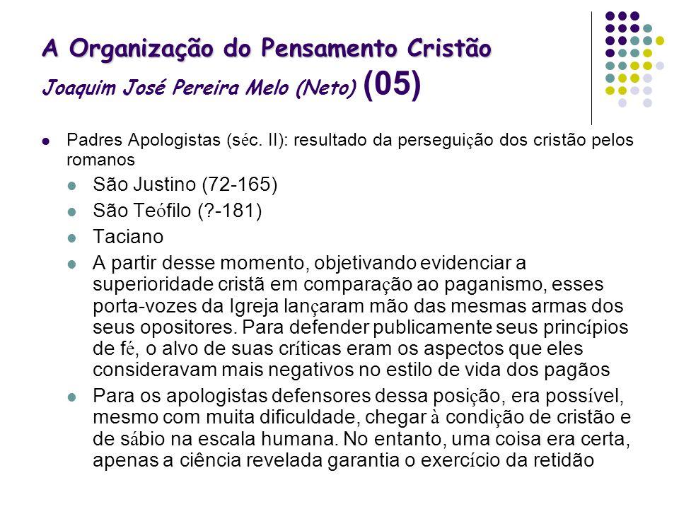 A Organização do Pensamento Cristão A Organização do Pensamento Cristão Joaquim José Pereira Melo (Neto) (05) Padres Apologistas (s é c. II): resultad