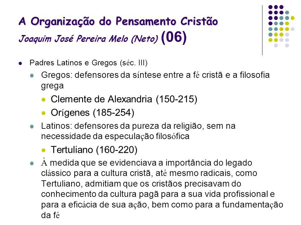 A Organização do Pensamento Cristão A Organização do Pensamento Cristão Joaquim José Pereira Melo (Neto) (06) Padres Latinos e Gregos (s é c. III) Gre