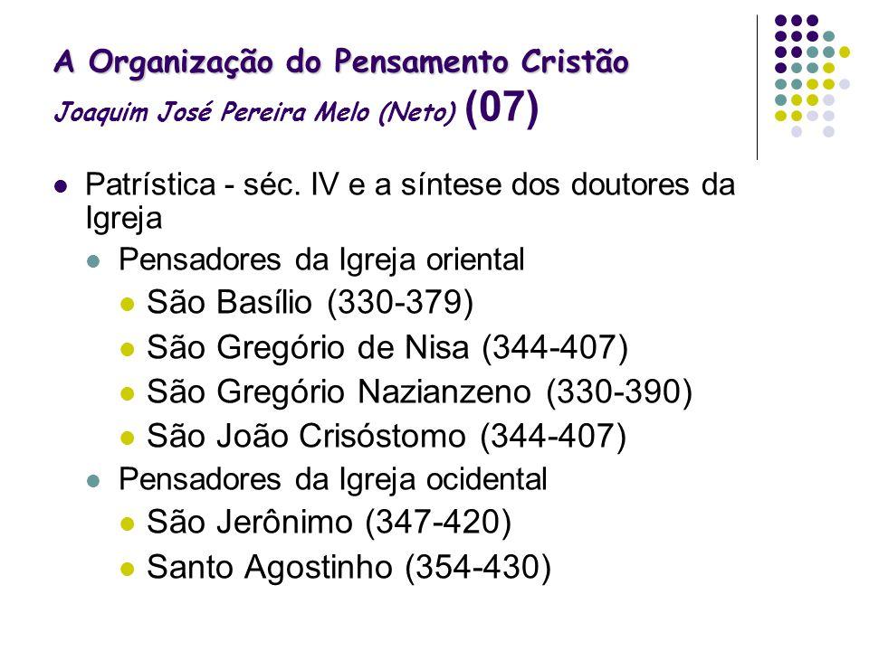 A Organização do Pensamento Cristão A Organização do Pensamento Cristão Joaquim José Pereira Melo (Neto) (07) Patrística - séc. IV e a síntese dos dou