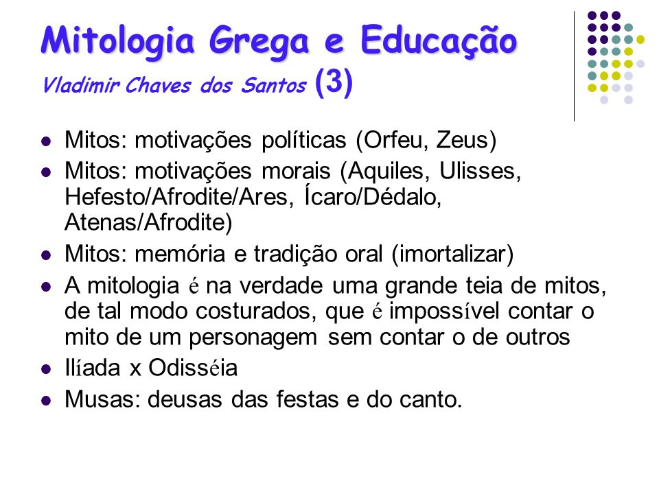 Mitologia Grega e Educação Mitologia Grega e Educação Vladimir Chaves dos Santos (3) Mitos: motivações políticas (Orfeu, Zeus) Mitos: motivações morai