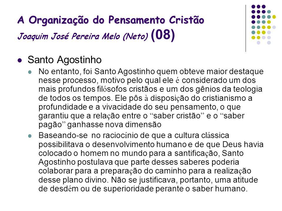A Organização do Pensamento Cristão A Organização do Pensamento Cristão Joaquim José Pereira Melo (Neto) (08) Santo Agostinho No entanto, foi Santo Ag