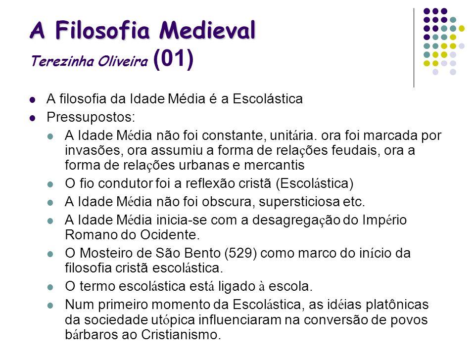 A Filosofia Medieval A Filosofia Medieval Terezinha Oliveira (01) A filosofia da Idade Média é a Escolástica Pressupostos: A Idade M é dia não foi con