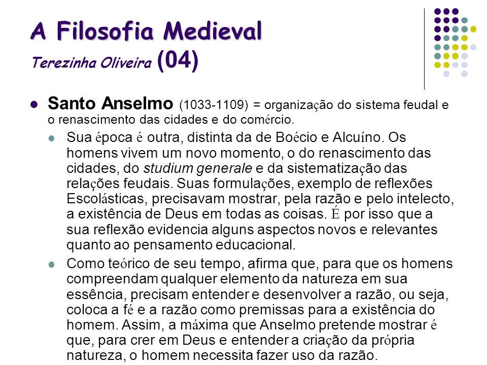 A Filosofia Medieval A Filosofia Medieval Terezinha Oliveira (04) Santo Anselmo (1033-1109) = organiza ç ão do sistema feudal e o renascimento das cid