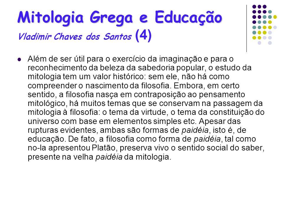 Mitologia Grega e Educação Mitologia Grega e Educação Vladimir Chaves dos Santos (4) Além de ser útil para o exercício da imaginação e para o reconhec
