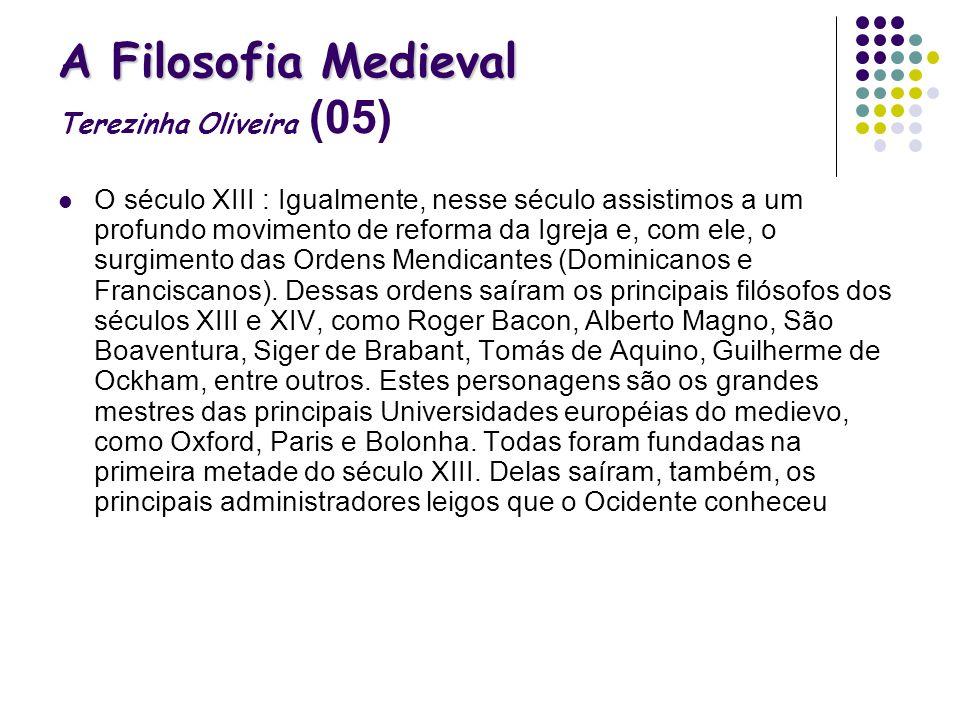 A Filosofia Medieval A Filosofia Medieval Terezinha Oliveira (05) O século XIII : Igualmente, nesse século assistimos a um profundo movimento de refor