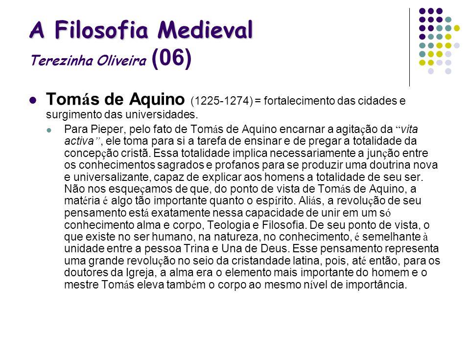A Filosofia Medieval A Filosofia Medieval Terezinha Oliveira (06) Tom á s de Aquino (1225-1274) = fortalecimento das cidades e surgimento das universi