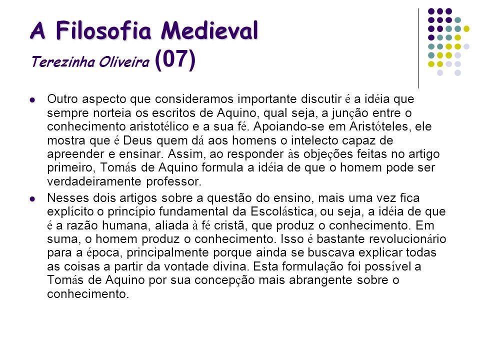 A Filosofia Medieval A Filosofia Medieval Terezinha Oliveira (07) Outro aspecto que consideramos importante discutir é a id é ia que sempre norteia os