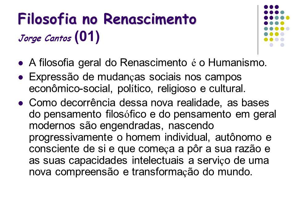 Filosofia no Renascimento Filosofia no Renascimento Jorge Cantos (01) A filosofia geral do Renascimento é o Humanismo. Expressão de mudan ç as sociais