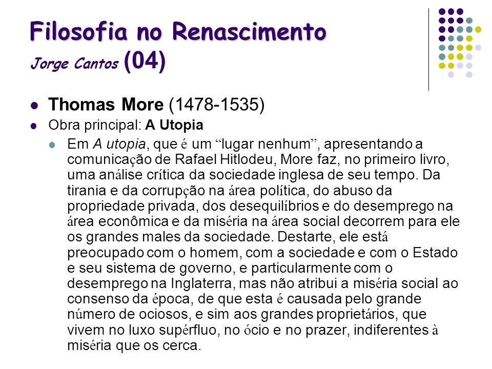 Filosofia no Renascimento Filosofia no Renascimento Jorge Cantos (04) Thomas More (1478-1535) Obra principal: A Utopia Em A utopia, que é um lugar nen