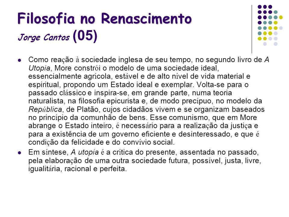 Filosofia no Renascimento Filosofia no Renascimento Jorge Cantos (05) Como rea ç ão à sociedade inglesa de seu tempo, no segundo livro de A Utopia, Mo