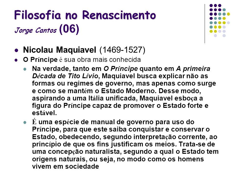 Filosofia no Renascimento Filosofia no Renascimento Jorge Cantos (06) Nicolau Maquiavel (1469-1527) O Pr í ncipe é sua obra mais conhecida Na verdade,