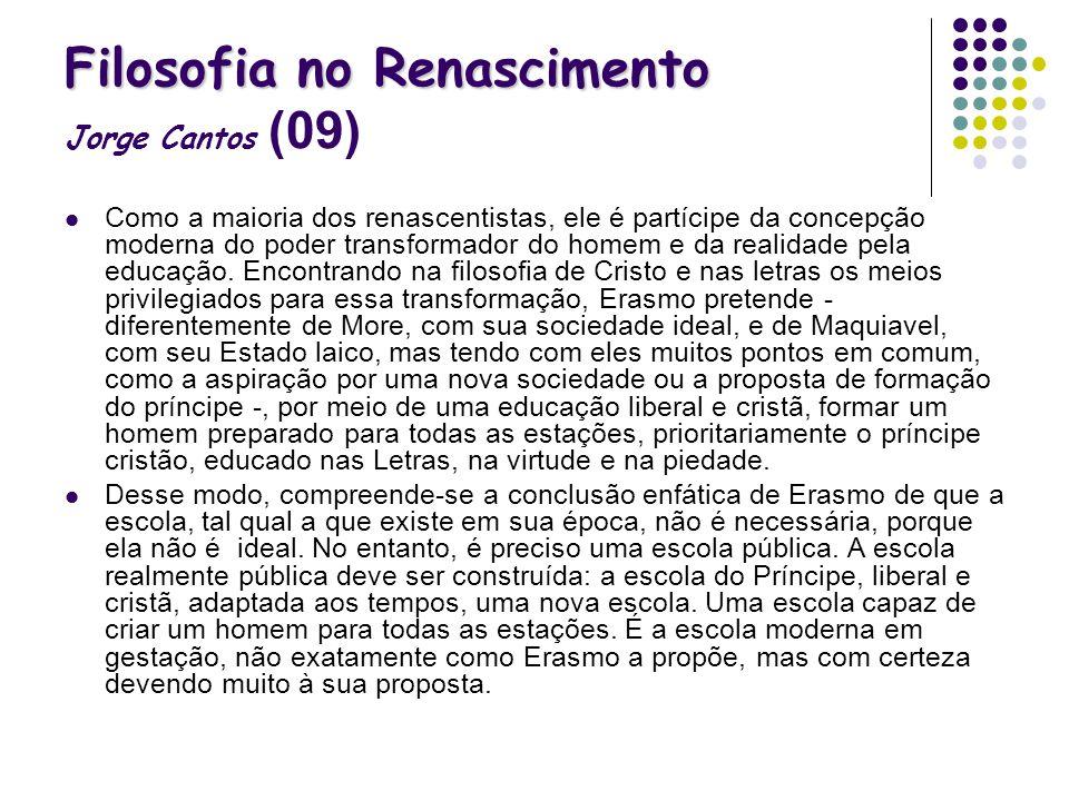 Filosofia no Renascimento Filosofia no Renascimento Jorge Cantos (09) Como a maioria dos renascentistas, ele é partícipe da concepção moderna do poder