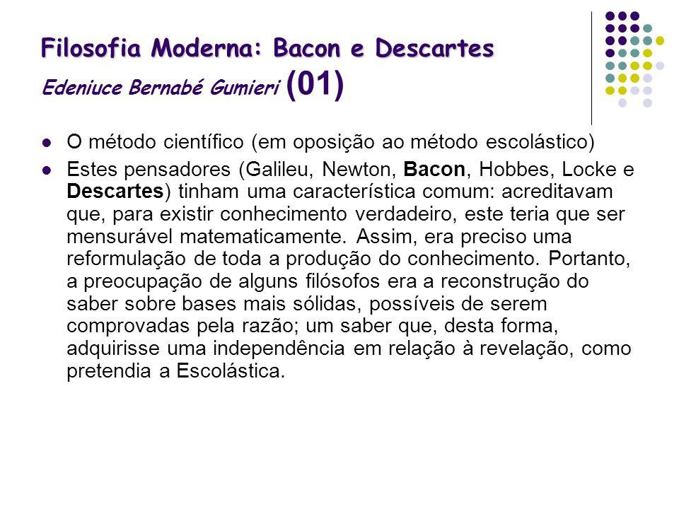 Filosofia Moderna: Bacon e Descartes Filosofia Moderna: Bacon e Descartes Edeniuce Bernabé Gumieri (01) O método científico (em oposição ao método esc