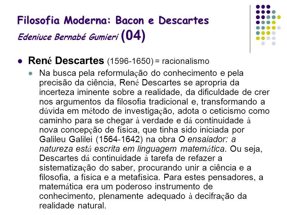 Filosofia Moderna: Bacon e Descartes Filosofia Moderna: Bacon e Descartes Edeniuce Bernabé Gumieri (04) Ren é Descartes (1596-1650) = racionalismo Na