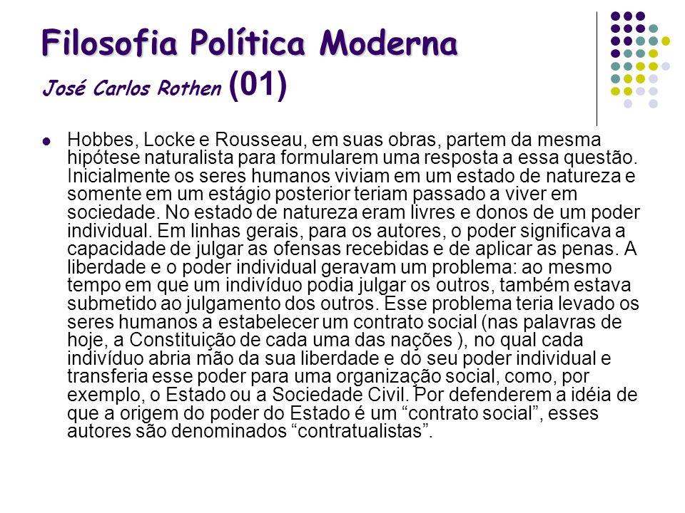 Filosofia Política Moderna Filosofia Política Moderna José Carlos Rothen (01) Hobbes, Locke e Rousseau, em suas obras, partem da mesma hipótese natura
