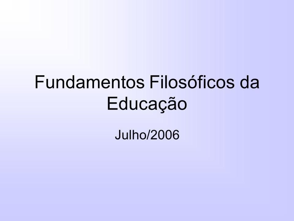 Fundamentos Filosóficos da Educação Julho/2006
