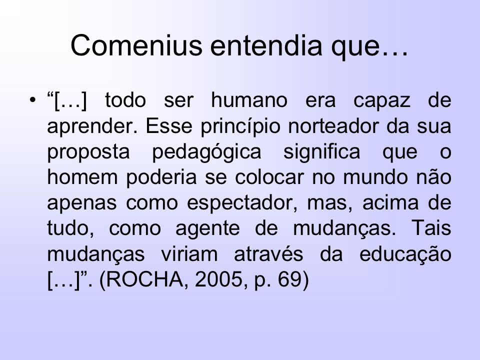 Comenius entendia que… […] todo ser humano era capaz de aprender.