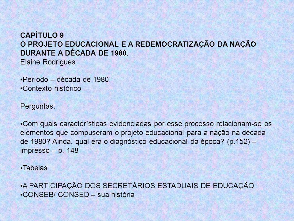 CAPÍTULO 9 O PROJETO EDUCACIONAL E A REDEMOCRATIZAÇÃO DA NAÇÃO DURANTE A DÉCADA DE 1980. Elaine Rodrigues Período – década de 1980 Contexto histórico