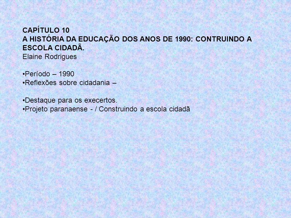 CAPÍTULO 10 A HISTÓRIA DA EDUCAÇÃO DOS ANOS DE 1990: CONTRUINDO A ESCOLA CIDADÃ. Elaine Rodrigues Período – 1990 Reflexões sobre cidadania – Destaque