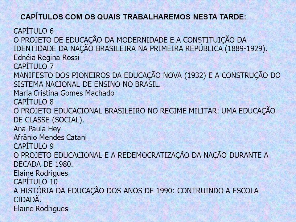 CAPÍTULO 6 O PROJETO DE EDUCAÇÃO DA MODERNIDADE E A CONSTITUIÇÃO DA IDENTIDADE DA NAÇÃO BRASILEIRA NA PRIMEIRA REPÚBLICA (1889-1929). Ednéia Regina Ro