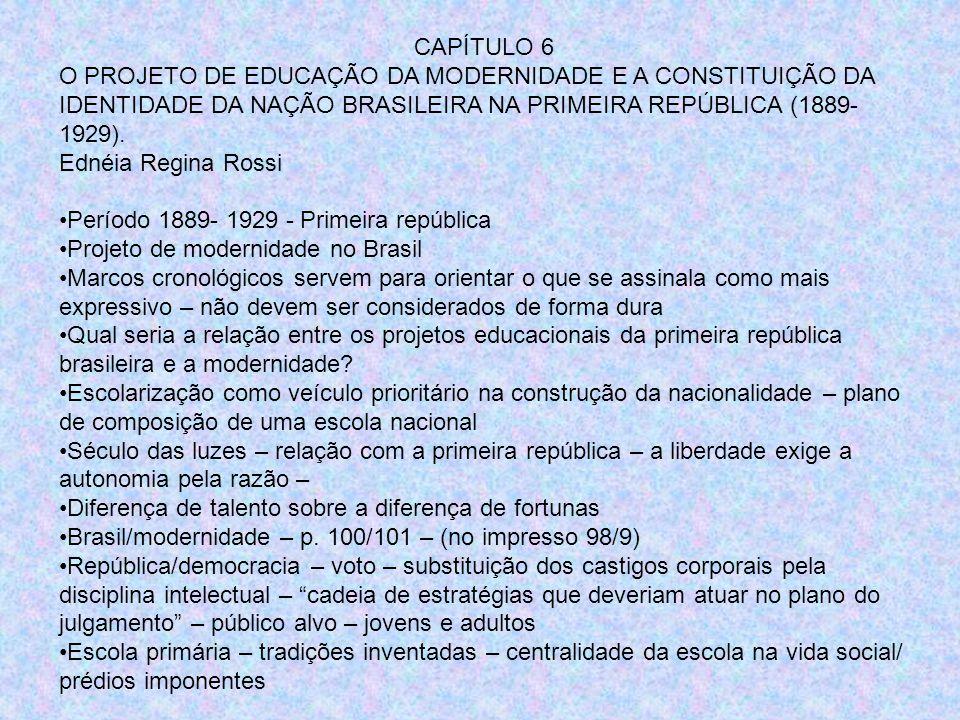 CAPÍTULO 6 O PROJETO DE EDUCAÇÃO DA MODERNIDADE E A CONSTITUIÇÃO DA IDENTIDADE DA NAÇÃO BRASILEIRA NA PRIMEIRA REPÚBLICA (1889- 1929). Ednéia Regina R