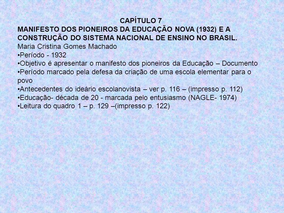 CAPÍTULO 7 MANIFESTO DOS PIONEIROS DA EDUCAÇÃO NOVA (1932) E A CONSTRUÇÃO DO SISTEMA NACIONAL DE ENSINO NO BRASIL. Maria Cristina Gomes Machado Períod
