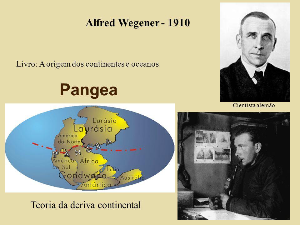Alfred Wegener - 1910 Cientista alemão Livro: A origem dos continentes e oceanos Pangea Teoria da deriva continental