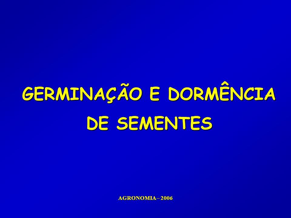 GERMINAÇÃO E DORMÊNCIA GERMINAÇÃO E DORMÊNCIA DE SEMENTES DE SEMENTES AGRONOMIA – 2006