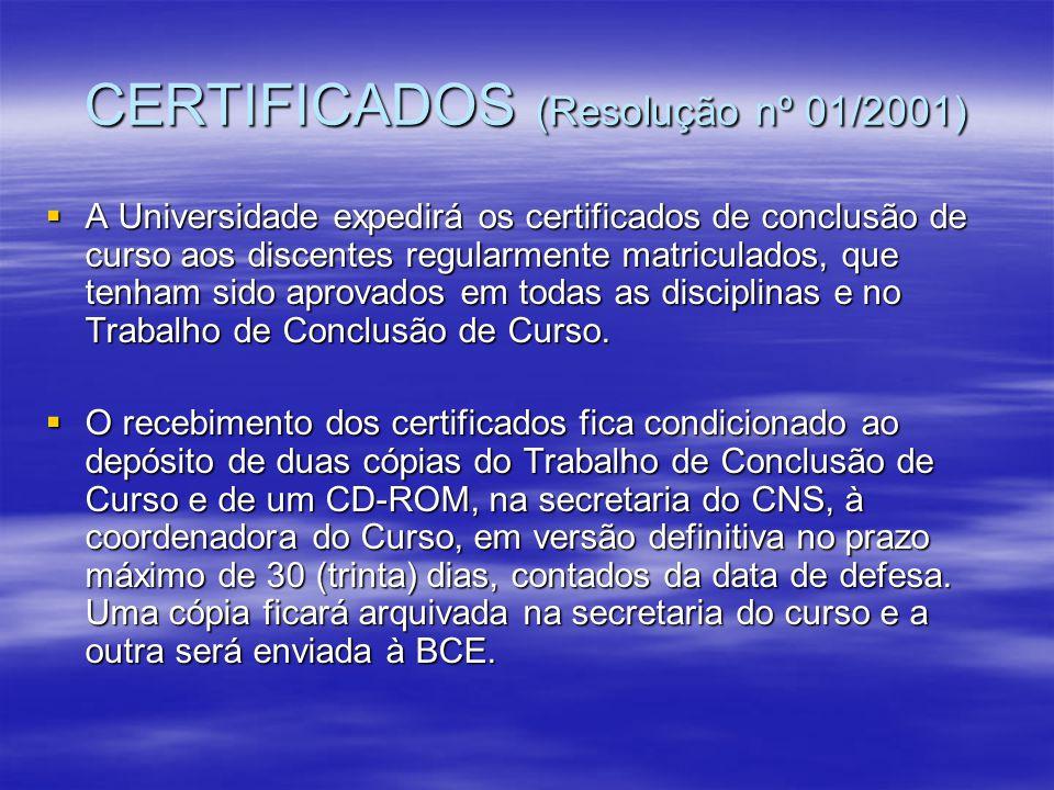 CERTIFICADOS (Resolução nº 01/2001) A Universidade expedirá os certificados de conclusão de curso aos discentes regularmente matriculados, que tenham