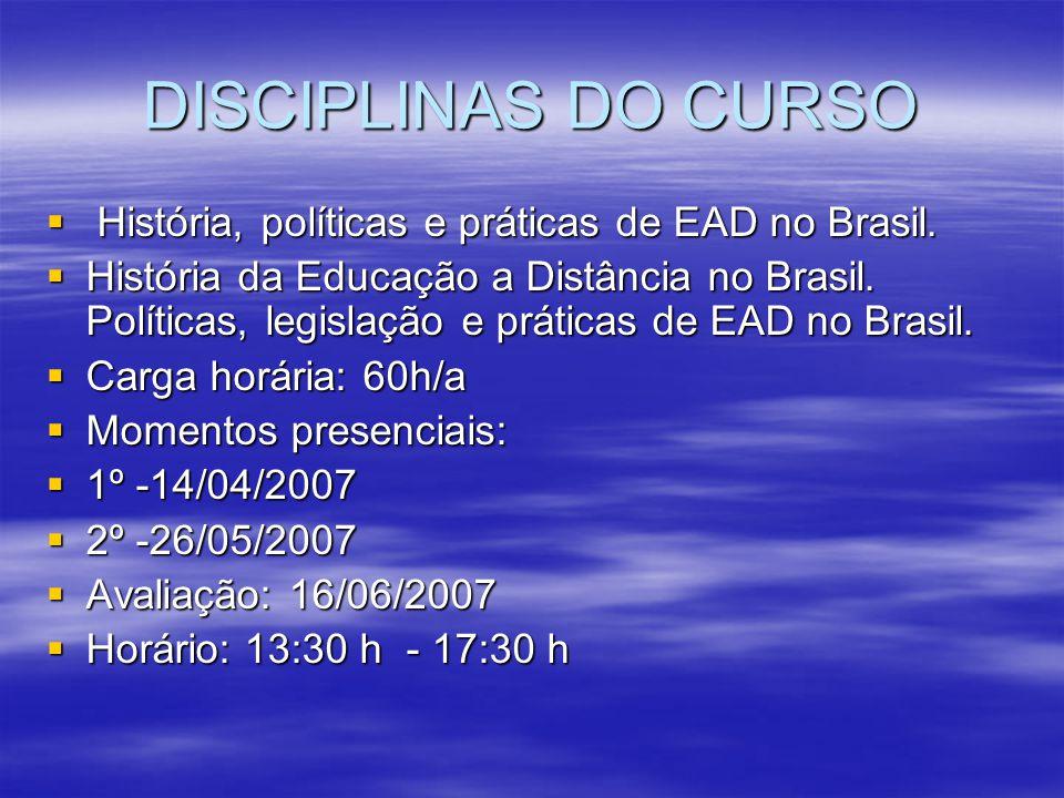 DISCIPLINAS DO CURSO História, políticas e práticas de EAD no Brasil. História, políticas e práticas de EAD no Brasil. História da Educação a Distânci
