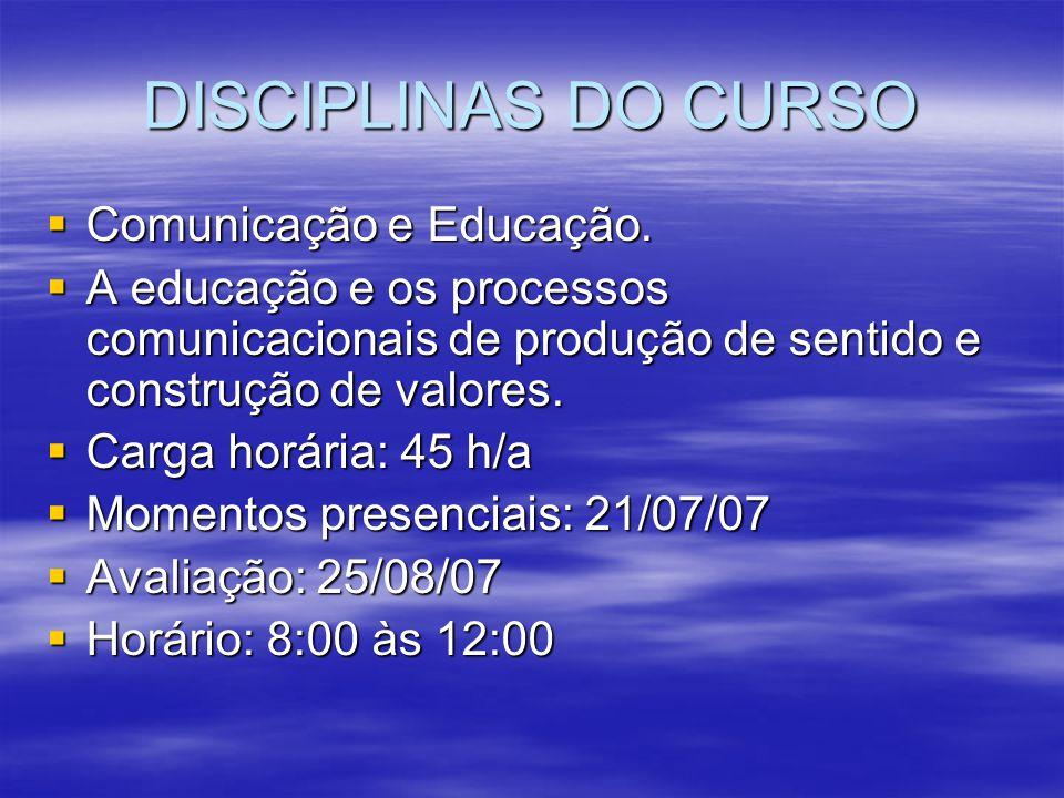 DISCIPLINAS DO CURSO Comunicação e Educação. Comunicação e Educação. A educação e os processos comunicacionais de produção de sentido e construção de