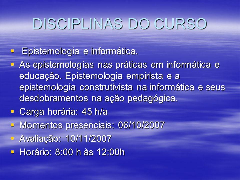 DISCIPLINAS DO CURSO Epistemologia e informática. Epistemologia e informática. As epistemologias nas práticas em informática e educação. Epistemologia