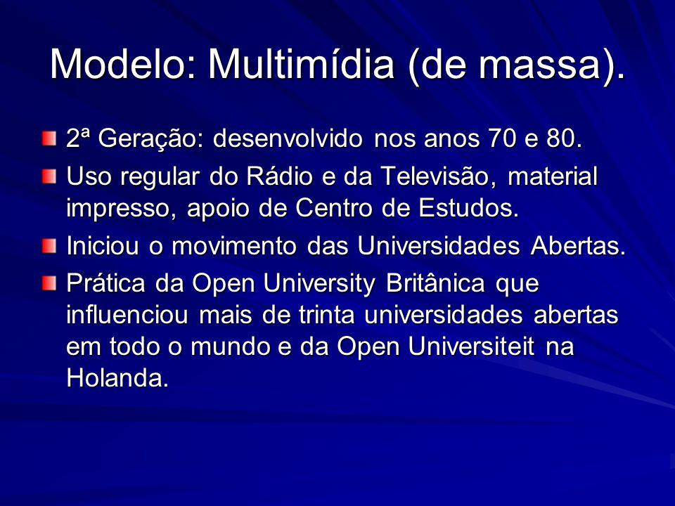 Modelo: Multimídia (de massa). 2ª Geração: desenvolvido nos anos 70 e 80. Uso regular do Rádio e da Televisão, material impresso, apoio de Centro de E