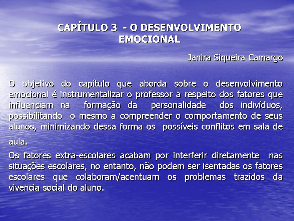 CAPÍTULO 3 - O DESENVOLVIMENTO EMOCIONAL Janira Siqueira Camargo O objetivo do capítulo que aborda sobre o desenvolvimento emocional é instrumentaliza
