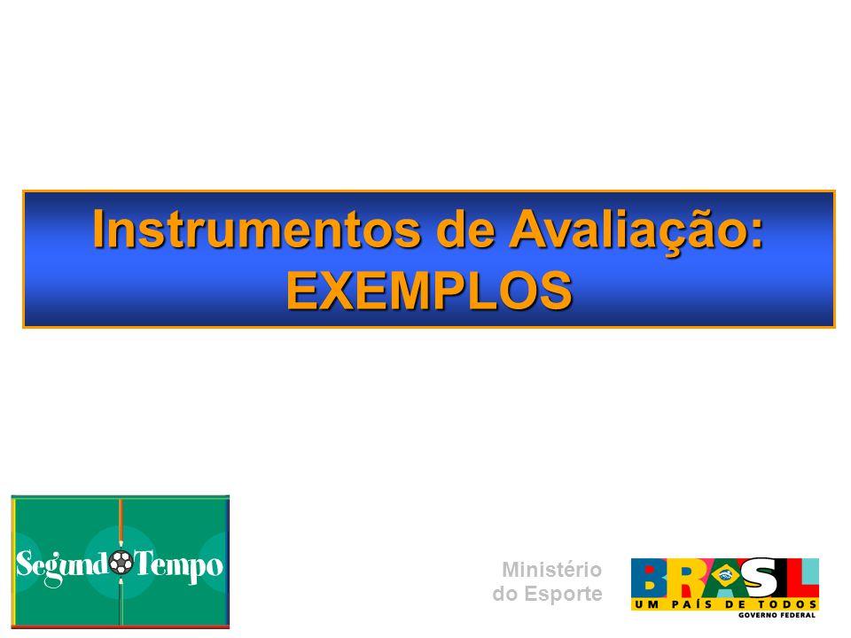 Instrumentos de Avaliação: EXEMPLOS Ministério do Esporte