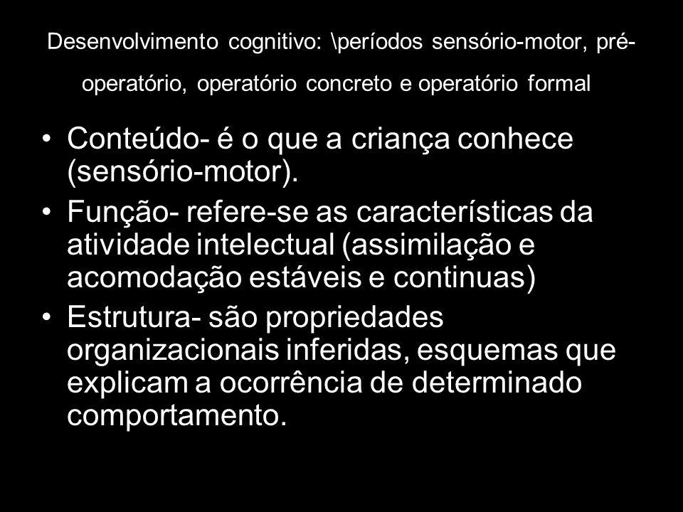 Período sensório motor Depende de ações determinadas na relação com o ambiente através do órgãos do sentido.