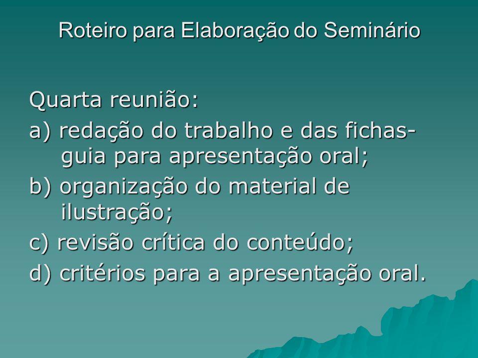 Roteiro para Elaboração do Seminário Quarta reunião: a) redação do trabalho e das fichas- guia para apresentação oral; b) organização do material de i