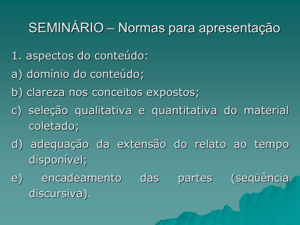 SEMINÁRIO – Normas para apresentação 1. aspectos do conte ú do: a) dom í nio do conte ú do; b) clareza nos conceitos expostos; c) sele ç ão qualitativ
