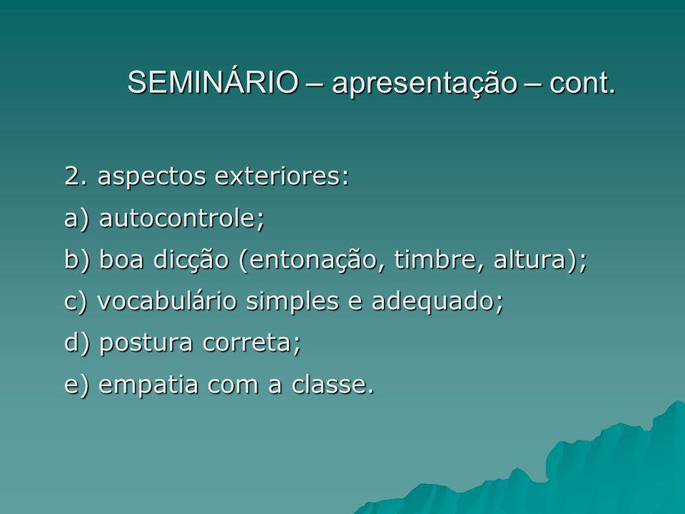 SEMINÁRIO – apresentação – cont. 2. aspectos exteriores: a) autocontrole; b) boa dic ç ão (entona ç ão, timbre, altura); c) vocabul á rio simples e ad