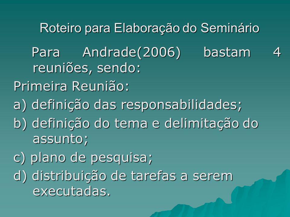 Roteiro para Elaboração do Seminário Para Andrade(2006) bastam 4 reuniões, sendo: Para Andrade(2006) bastam 4 reuniões, sendo: Primeira Reunião: a) de