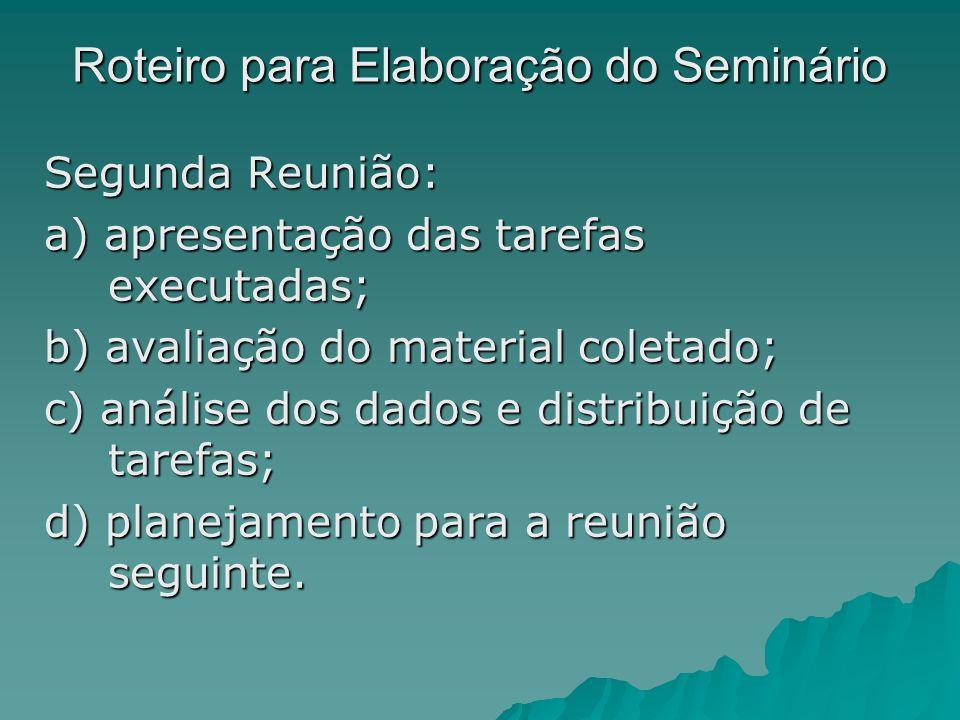 Roteiro para Elaboração do Seminário Segunda Reunião: a) apresentação das tarefas executadas; b) avaliação do material coletado; c) análise dos dados