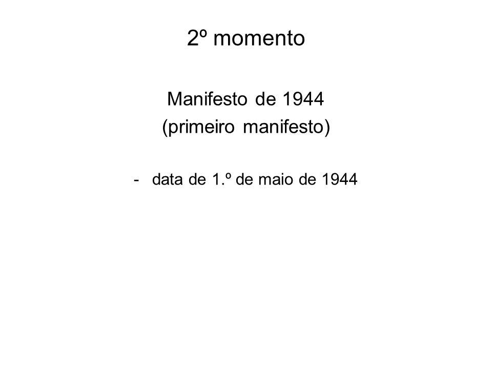 2º momento Manifesto de 1944 (primeiro manifesto) -data de 1.º de maio de 1944