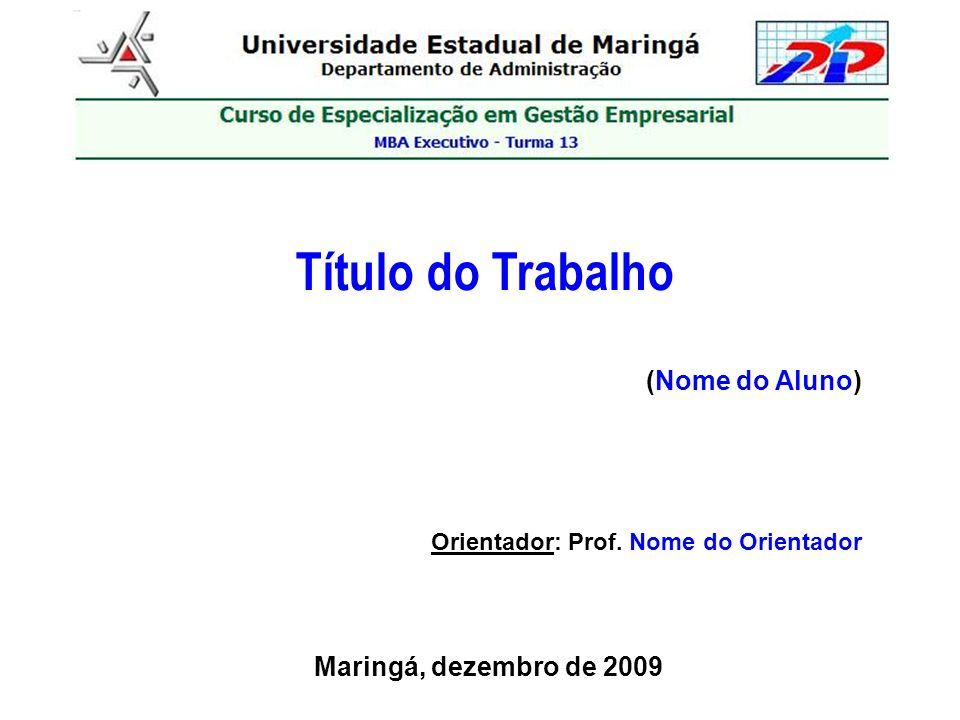 Título do Trabalho (Nome do Aluno) Maringá, dezembro de 2009 Orientador: Prof. Nome do Orientador