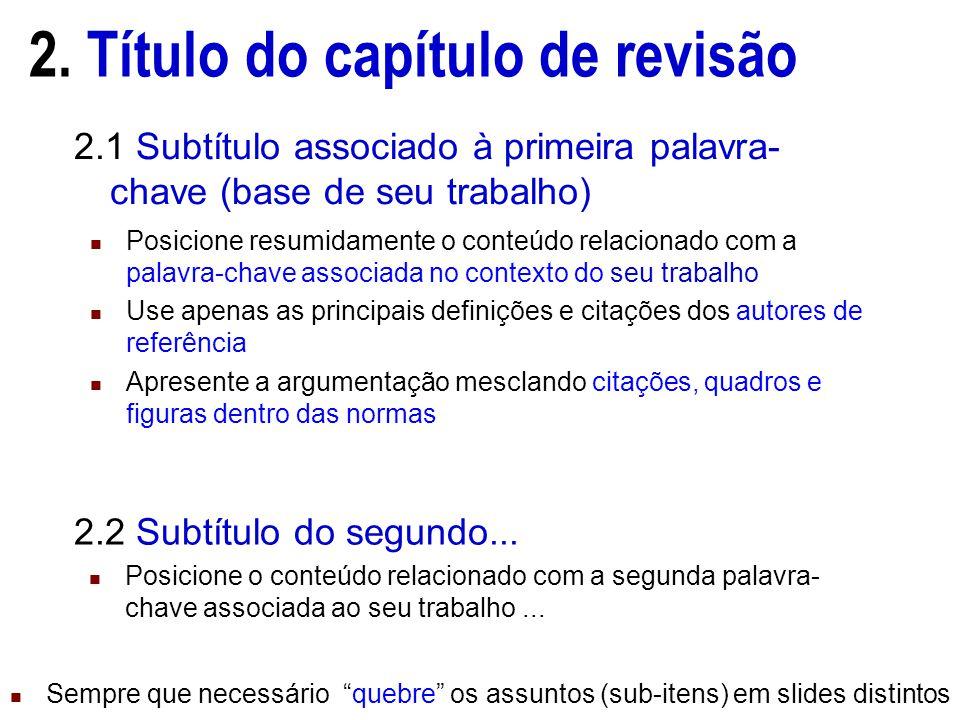 2. Título do capítulo de revisão 2.1 Subtítulo associado à primeira palavra- chave (base de seu trabalho) Posicione resumidamente o conteúdo relaciona