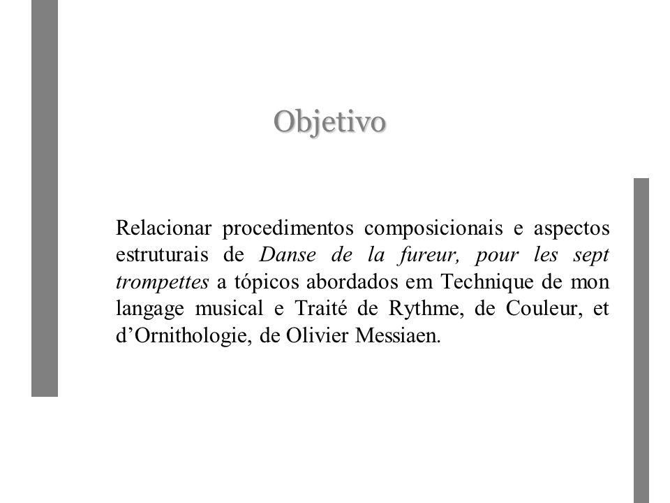 Objetivo Relacionar procedimentos composicionais e aspectos estruturais de Danse de la fureur, pour les sept trompettes a tópicos abordados em Technique de mon langage musical e Traité de Rythme, de Couleur, et dOrnithologie, de Olivier Messiaen.