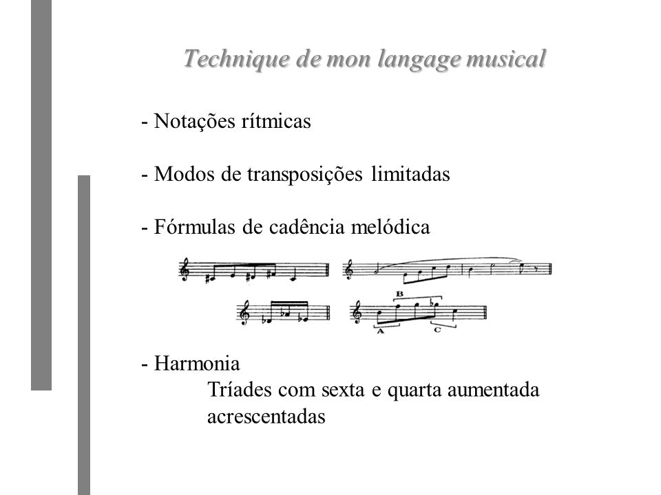 Technique de mon langage musical - Notações rítmicas - Modos de transposições limitadas - Fórmulas de cadência melódica - Harmonia Tríades com sexta e quarta aumentada acrescentadas