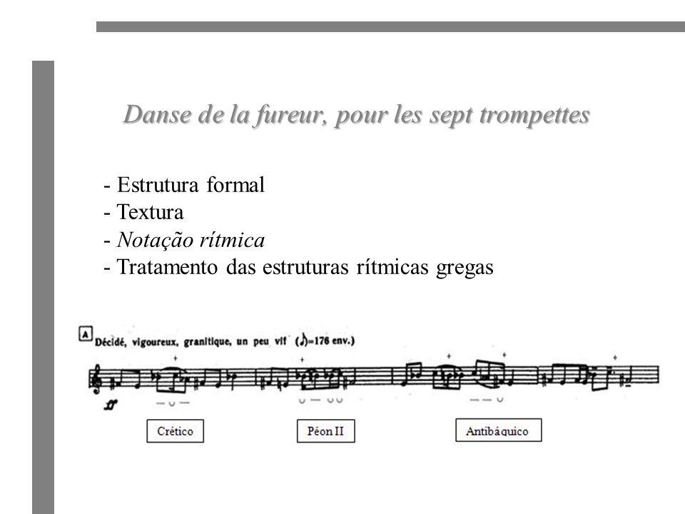 Danse de la fureur, pour les sept trompettes - Estrutura formal - Textura - Notação rítmica - Tratamento das estruturas rítmicas gregas