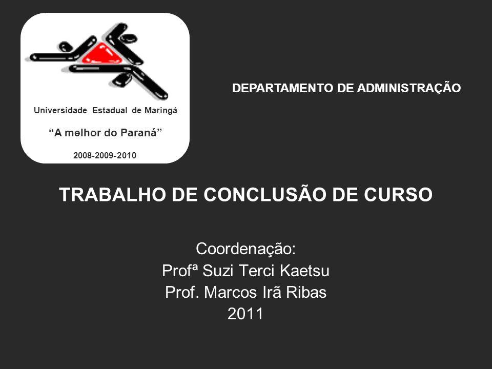 TRABALHO DE CONCLUSÃO DE CURSO Coordenação: Profª Suzi Terci Kaetsu Prof. Marcos Irã Ribas 2011 DEPARTAMENTO DE ADMINISTRAÇÃO Universidade Estadual de
