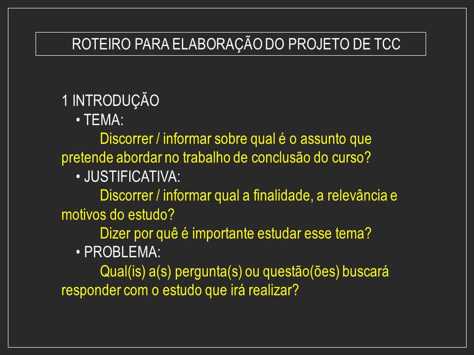 ROTEIRO PARA ELABORAÇÃO DO PROJETO DE TCC 1 INTRODUÇÃO TEMA: Discorrer / informar sobre qual é o assunto que pretende abordar no trabalho de conclusão